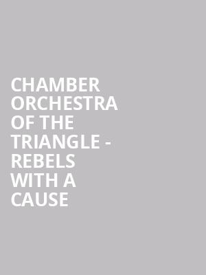Chamber Orchestra of the Triangle - Rebels With A Cause at Carolina Theatre - Fletcher Hall