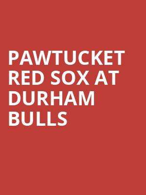 Pawtucket Red Sox at Durham Bulls at Durham Bulls Athletic Park