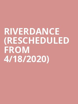 Riverdance (Rescheduled from 4/18/2020) at Durham Performing Arts Center