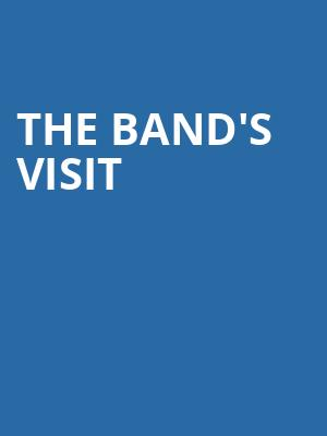 The Bands Visit, Durham Performing Arts Center, Durham